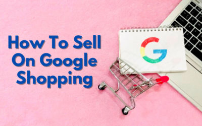 How To Sell On Google Shopping (And Why The Google Channel App Is Not Your Best Option For eCommerce Stores)
